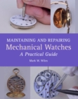 Maintaining and Repairing Mechanical Watches : A Practical Guide - Book