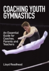 Coaching Youth Gymnastics : An Essential Guide for Coaches, Parents and Teachers - Book