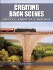 Creating Back Scenes for Model Railways and Dioramas - Book