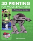 3D Printing for Model Engineers : A Practical Guide - Book