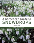 A Gardener's Guide to Snowdrops : Second Edition - Book