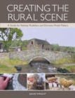 Creating the Rural Scene : A Guide for Railway Modellers and Diorama Model Makers - Book