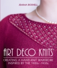 Art Deco Knits : Creating a hand-knit wardrobe inspired by the 1920s - 1930s - Book