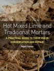 Hot Mixed Lime and Traditional Mortars : A Practical Guide to Their Use in Conservation and Repair - Book