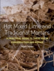 Hot Mixed Lime and Traditional Mortars : A Practical Guide to Their Use in Conservation and Repair - eBook
