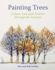 Painting Trees : Colour, Line and Texture through the Seasons - Book