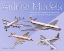 Airliner Models : Marketing Air Travel and Tracing Airliner Evolution Through Vintage Miniatures - Book