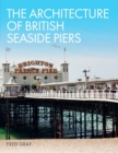 The Architecture of British Seaside Piers - eBook