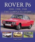 Rover P6: 2000, 2200, 3500 : The Complete Story - Book