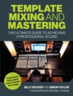 Template Mixing and Mastering : The Ultimate Guide to Achieving a Professional Sound - eBook