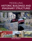 Modelling Historic Buildings and Imaginary Structures : A Guide for Railway Modellers and Diorama Model Makers - eBook