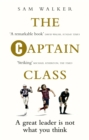 The Captain Class : The Hidden Force Behind the World's Greatest Teams - Book