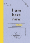 I Am Here Now : A creative mindfulness guide and journal - Book