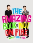 The Amazing Book is Not on Fire : The World of Dan and Phil - Book