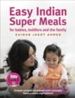 Easy Indian Super Meals for babies, toddlers and the family : new and updated edition - Book