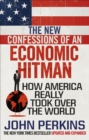The New Confessions of an Economic Hit Man : How America really took over the world - Book
