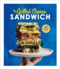 The Grilled Cheese Sandwich : 60 Unbrielievably Delicious Recipes - Book