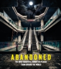 Abandoned : The Most Beautiful and Forgotten Places from Around the World - Book