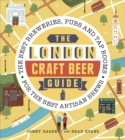 The London Craft Beer Guide : The best breweries, pubs and tap rooms for the best artisan brews - Book