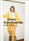 Dress Scandinavian: Style your Life and Wardrobe the Danish Way - Book