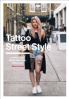 Tattoo Street Style : London, Brighton, Paris, Berlin, Amsterdam, New York, LA, Melbourne - Book