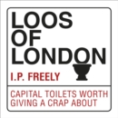 Loos of London : Capital Toilets Worth Giving a Crap About - Book