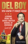 You Know it Makes Sense : Lessons from the Derek Trotter School of Business (and life) - Book