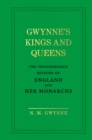 Gwynne's Kings and Queens : The Indispensable History of England and Her Monarchs - Book