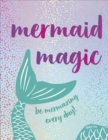 Mermaid Magic : Be Mermazing Every Day! - Book