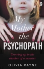 My Mother, the Psychopath : Growing up in the shadow of a monster - Book