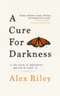 A Cure for Darkness : The story of depression and how we treat it - Book