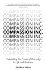 Compassion Inc. : Unleashing the Power of Empathy in Life and Business - Book