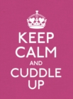 Keep Calm and Cuddle Up : Good Advice for Those in Love - Book