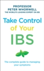 Take Control of Your IBS : The Complete Guide to Managing Your Symptoms - Book