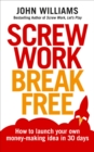 Screw Work Break Free : How to launch your own money-making idea in 30 days - Book