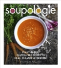 Soupologie : Plant-based, gluten-free soups to heal, cleanse and energise - Book