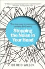 Stopping the Noise in Your Head : the New Way to Overcome Anxiety and Worry - Book