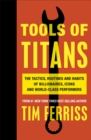 Tools of Titans : The Tactics, Routines, and Habits of Billionaires, Icons, and World-Class Performers - Book