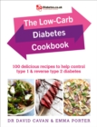 The Low-Carb Diabetes Cookbook : 100 delicious recipes to help control type 1 and reverse type 2 diabetes - Book