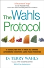 The Wahls Protocol : A Radical New Way to Treat All Chronic Autoimmune Conditions Using Paleo Principles - Book