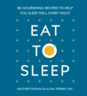 Eat to Sleep : 80 Nourishing Recipes to Help You Sleep Well Every Night - Book