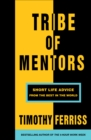 Tribe of Mentors : Short Life Advice from the Best in the World - Book