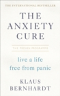 The Anxiety Cure : Live a Life Free From Panic in Just a Few Weeks - Book