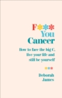 F*** You Cancer : How to face the big C, live your life and still be yourself - Book