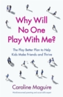 Why Will No One Play With Me? : The Play Better Plan to Help Kids Make Friends and Thrive - Book