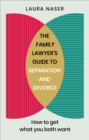 The Family Lawyer's Guide to Separation and Divorce : How to Get What You Both Want - Book