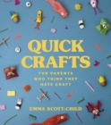 Quick Crafts for Parents Who Think They Hate Craft - Book
