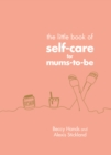 The Little Book of Self-Care for Mums-To-Be - Book
