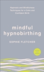 Mindful Hypnobirthing : Hypnosis and Mindfulness Techniques for a Calm and Confident Birth - Book
