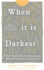 When It Is Darkest : Why People Die by Suicide and What We Can Do to Prevent It - Book
